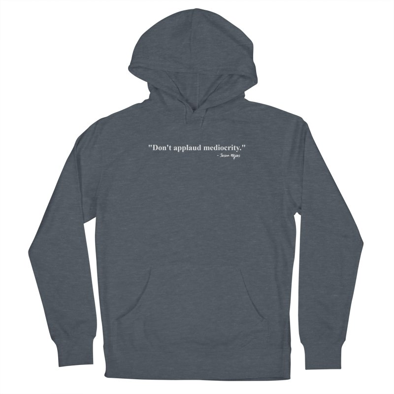 """Don't applaud mediocrity."" (White letters) Women's French Terry Pullover Hoody by Jason Mejias' Merch Store"
