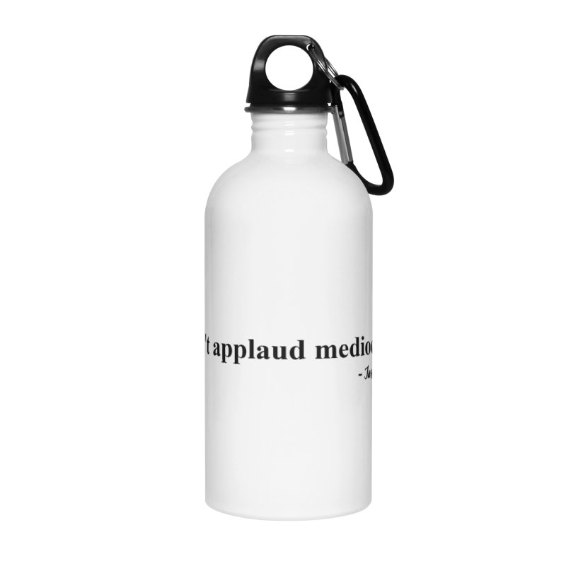 """Don't applaud mediocrity."" (Black Letters) Accessories Water Bottle by Jason Mejias' Merch Store"