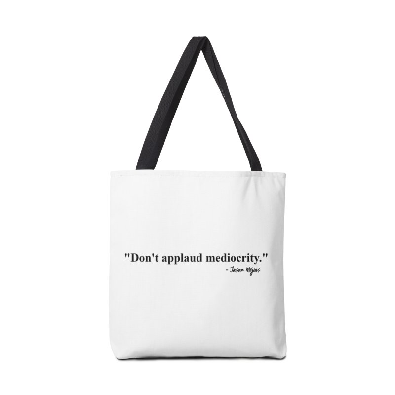 """Don't applaud mediocrity."" (Black Letters) Accessories Tote Bag Bag by Jason Mejias' Merch Store"