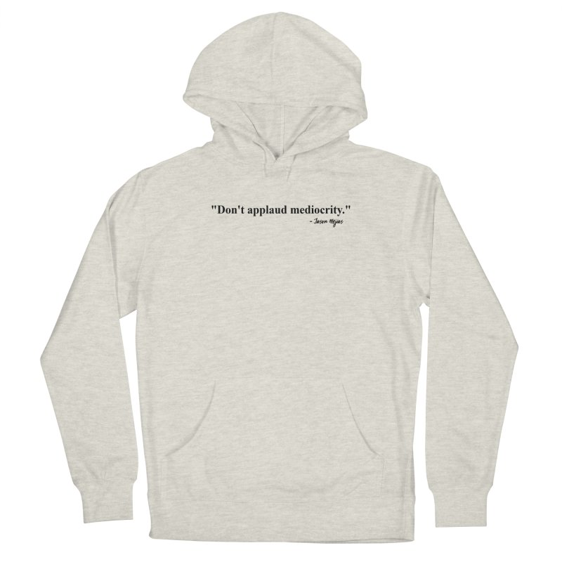 """Don't applaud mediocrity."" (Black Letters) Men's Pullover Hoody by Jason Mejias' Merch Store"