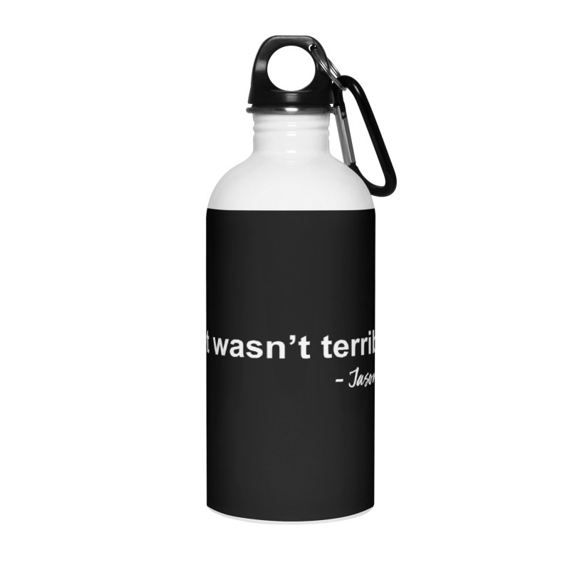 """That wasn't terrible..."" (White Letters) Accessories Water Bottle by Jason Mejias' Merch Store"
