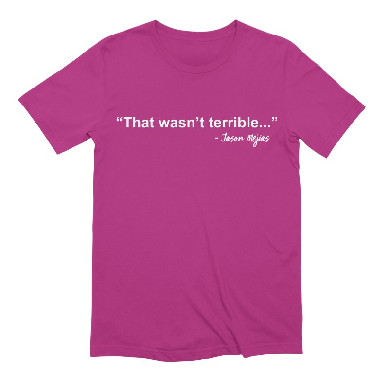 """""""That wasn't terrible..."""" (White Letters) Men's Extra Soft T-Shirt by Jason Mejias' Merch Store"""