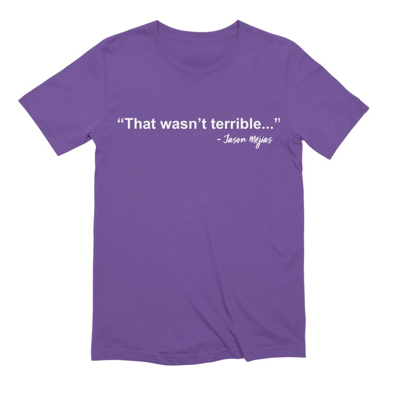 """That wasn't terrible..."" (White Letters) Men's Extra Soft T-Shirt by Jason Mejias' Merch Store"