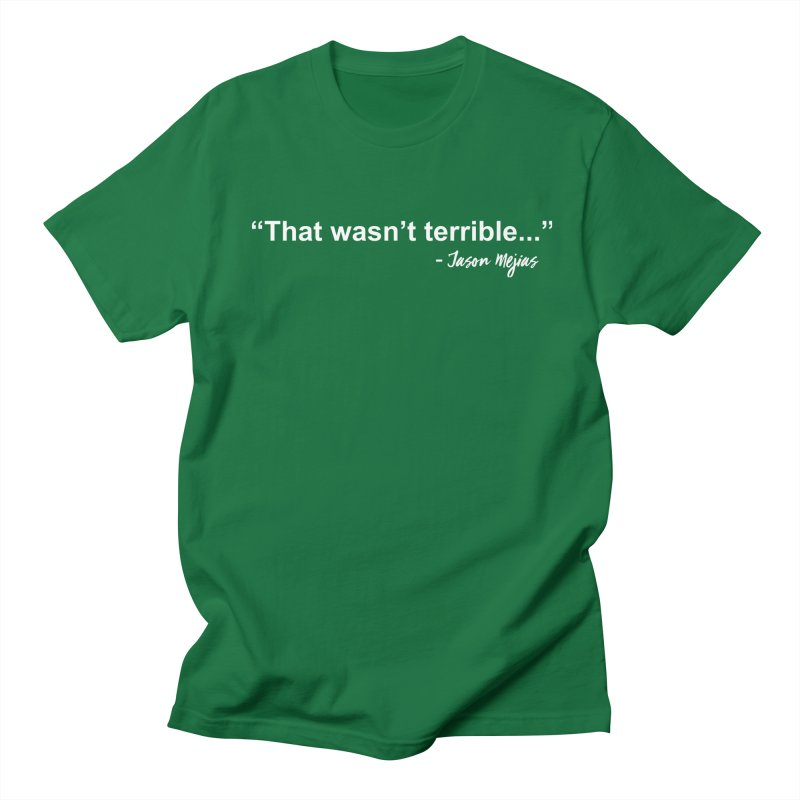 """That wasn't terrible..."" (White Letters) Men's T-Shirt by Jason Mejias' Merch Store"