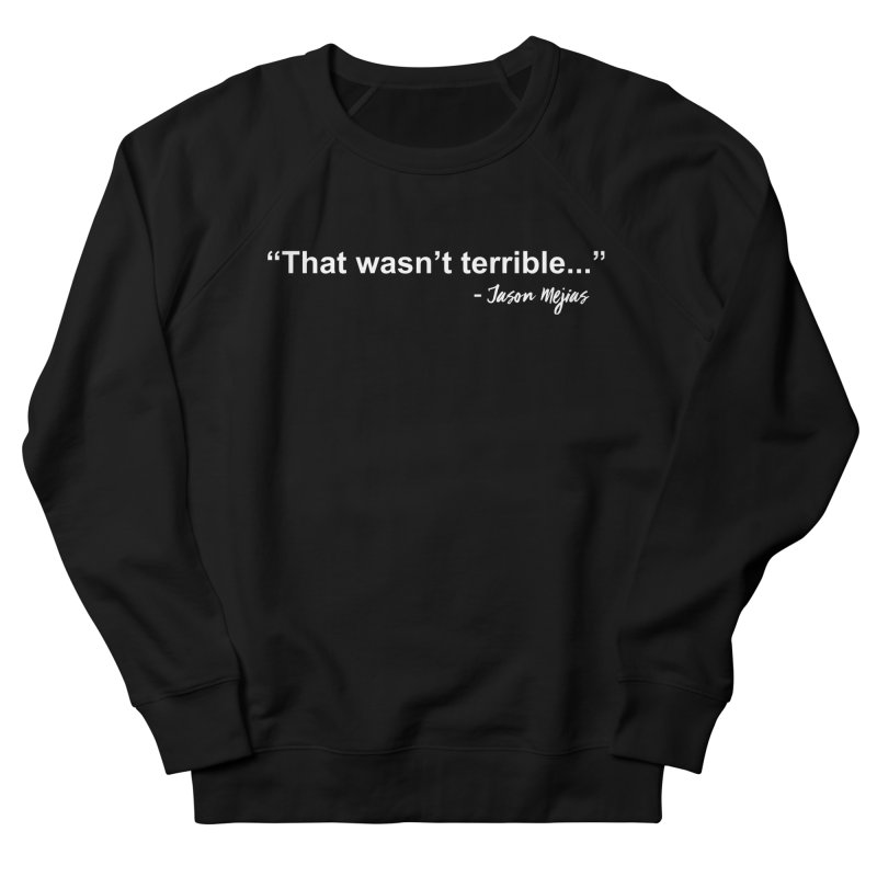 """That wasn't terrible..."" (White Letters) Men's French Terry Sweatshirt by Jason Mejias' Merch Store"