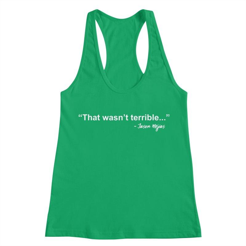 """That wasn't terrible..."" (White Letters) Women's Racerback Tank by Jason Mejias' Merch Store"