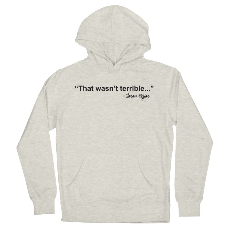 """""""That wasn't terrible..."""" (Black Letters) Women's French Terry Pullover Hoody by Jason Mejias' Merch Store"""
