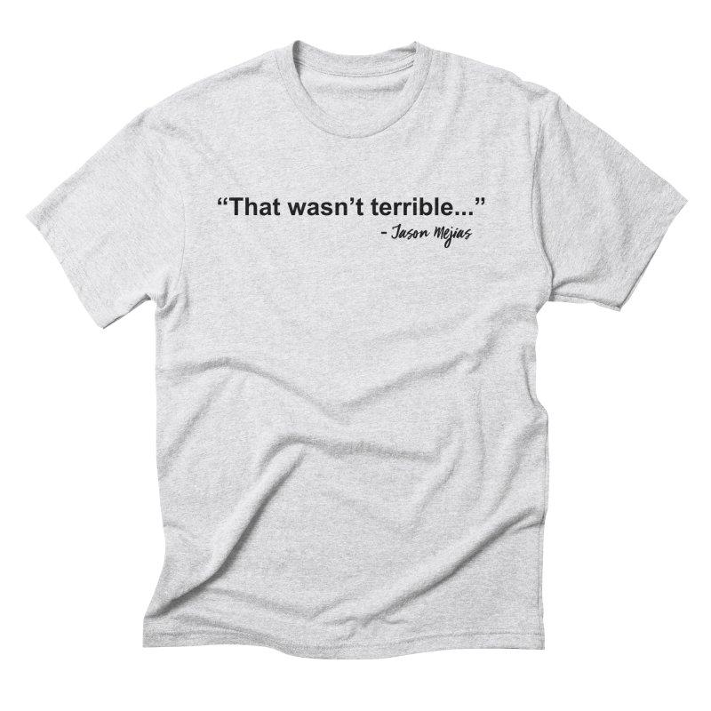 """That wasn't terrible..."" (Black Letters) Men's Triblend T-Shirt by Jason Mejias' Merch Store"