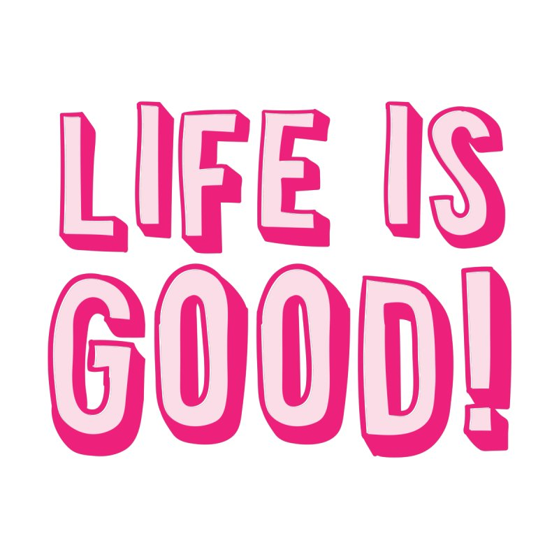 LIFE is good! by JAZZYDEVIL DESIGNZ