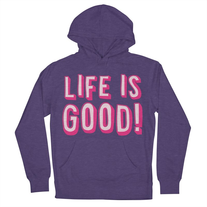 LIFE is good! Women's Pullover Hoody by JAZZYDEVIL DESIGNZ