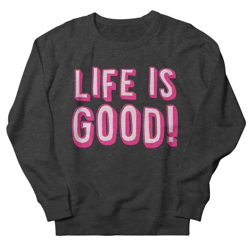 LIFE is good! Women's Sweatshirt by JAZZYDEVIL DESIGNZ