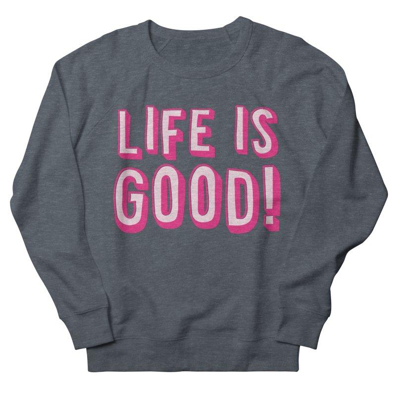 LIFE is good! Men's Sweatshirt by JAZZYDEVIL DESIGNZ
