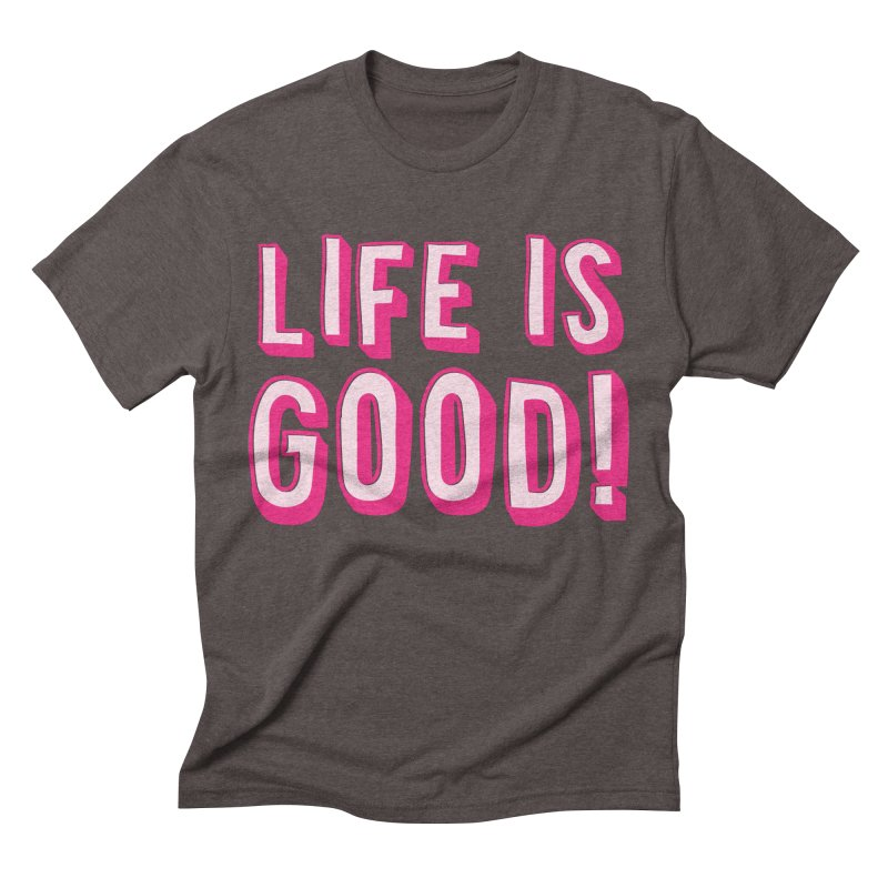 LIFE is good! Men's Triblend T-shirt by JAZZYDEVIL DESIGNZ