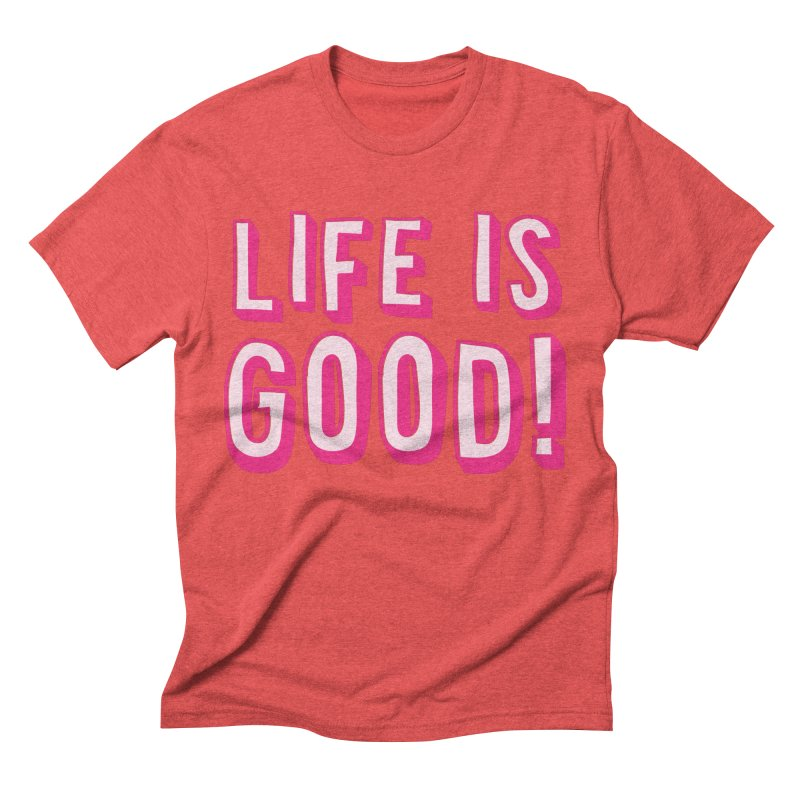 LIFE is good! Men's Triblend T-Shirt by JAZZYDEVIL DESIGNZ