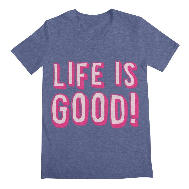 LIFE is good! Men's V-Neck by JAZZYDEVIL DESIGNZ