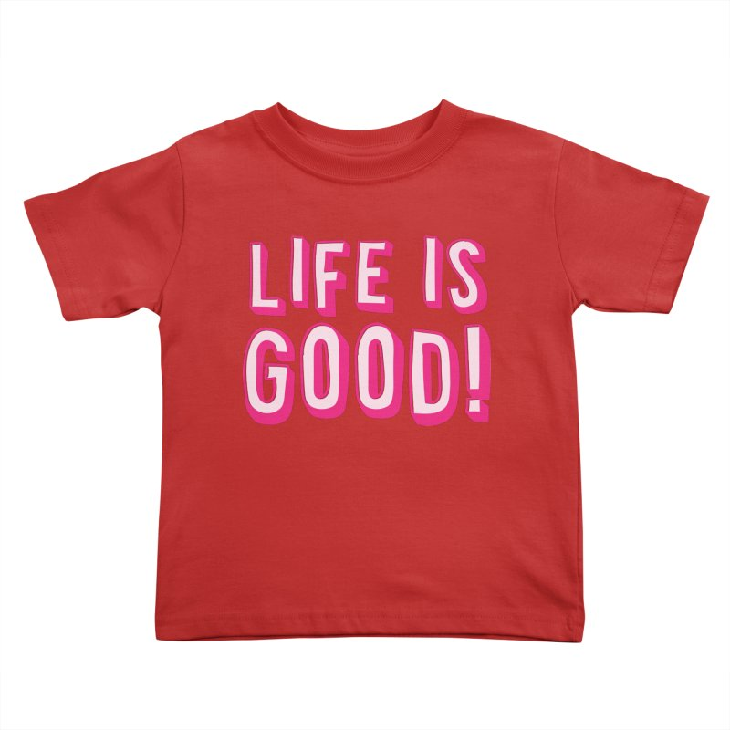 LIFE is good! Kids Toddler T-Shirt by JAZZYDEVIL DESIGNZ