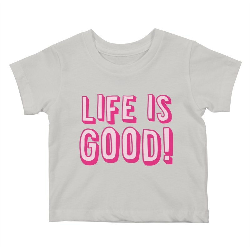 LIFE is good! Kids Baby T-Shirt by JAZZYDEVIL DESIGNZ