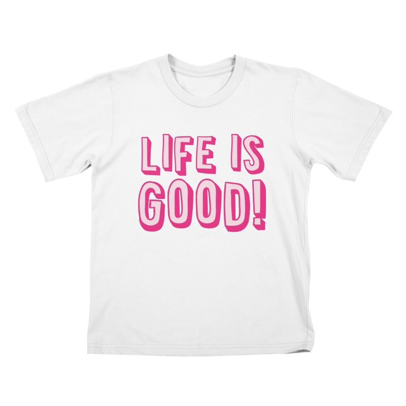 LIFE is good! Kids T-shirt by JAZZYDEVIL DESIGNZ