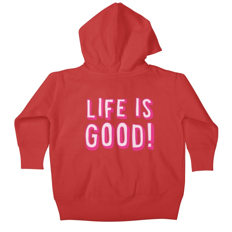 LIFE is good! Kids Baby Zip-Up Hoody by JAZZYDEVIL DESIGNZ