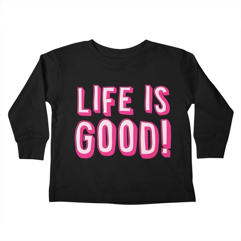 LIFE is good! Kids Toddler Longsleeve T-Shirt by JAZZYDEVIL DESIGNZ