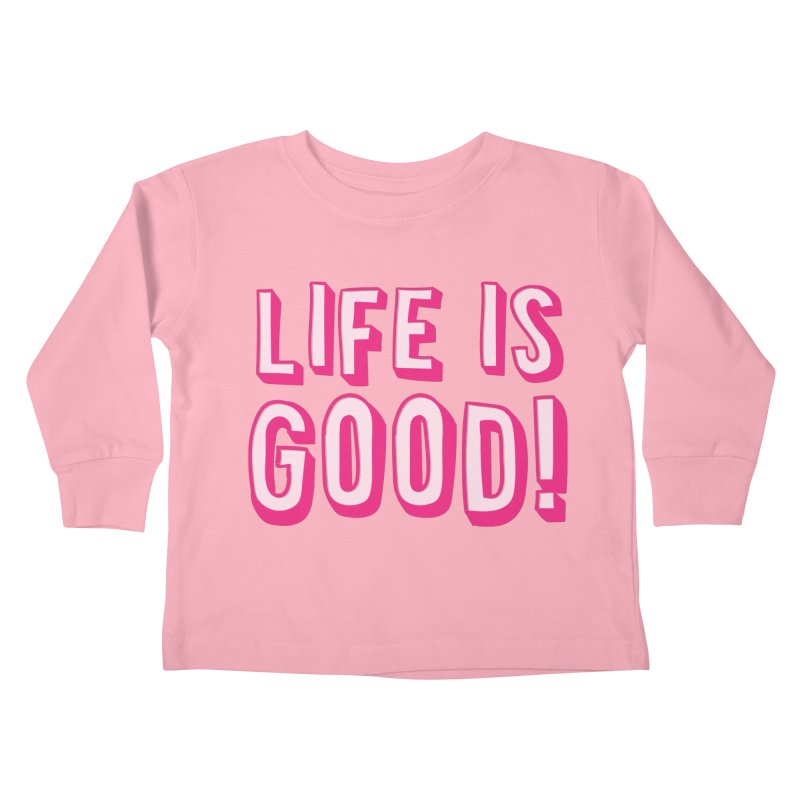 LIFE is good! Kids Toddler Longsleeve T-Shirt by JAZZYDEVIL DESIGNZ