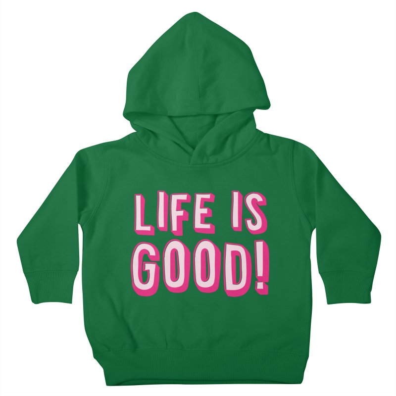 LIFE is good! Kids Toddler Pullover Hoody by JAZZYDEVIL DESIGNZ
