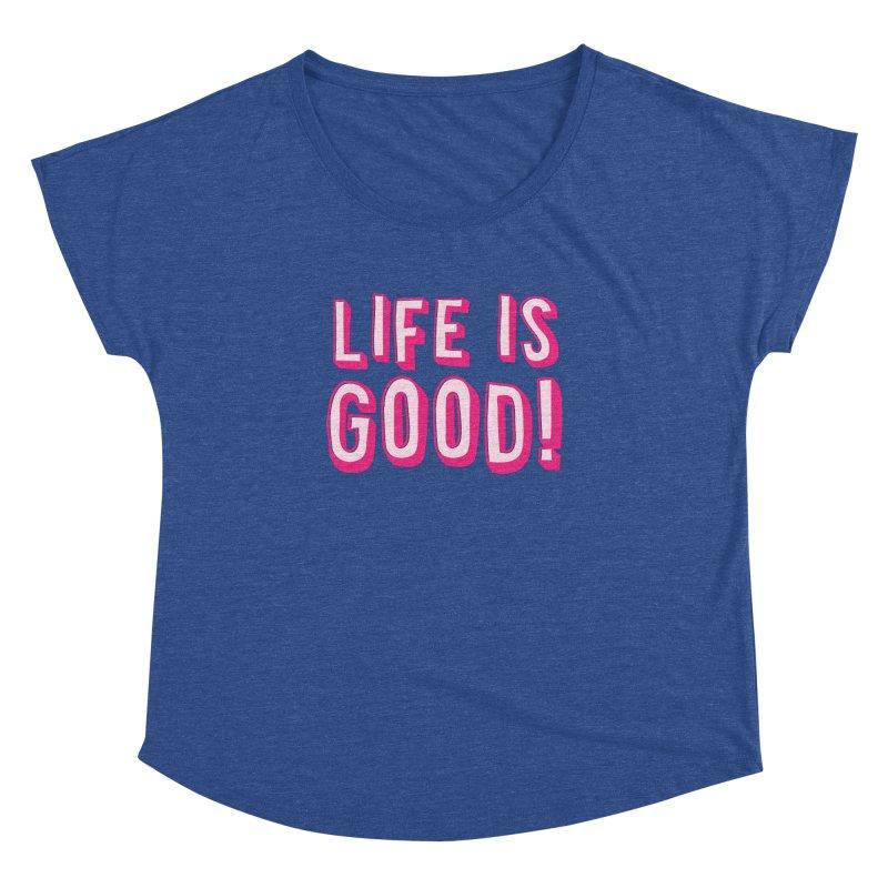 LIFE is good! Women's Dolman by JAZZYDEVIL DESIGNZ