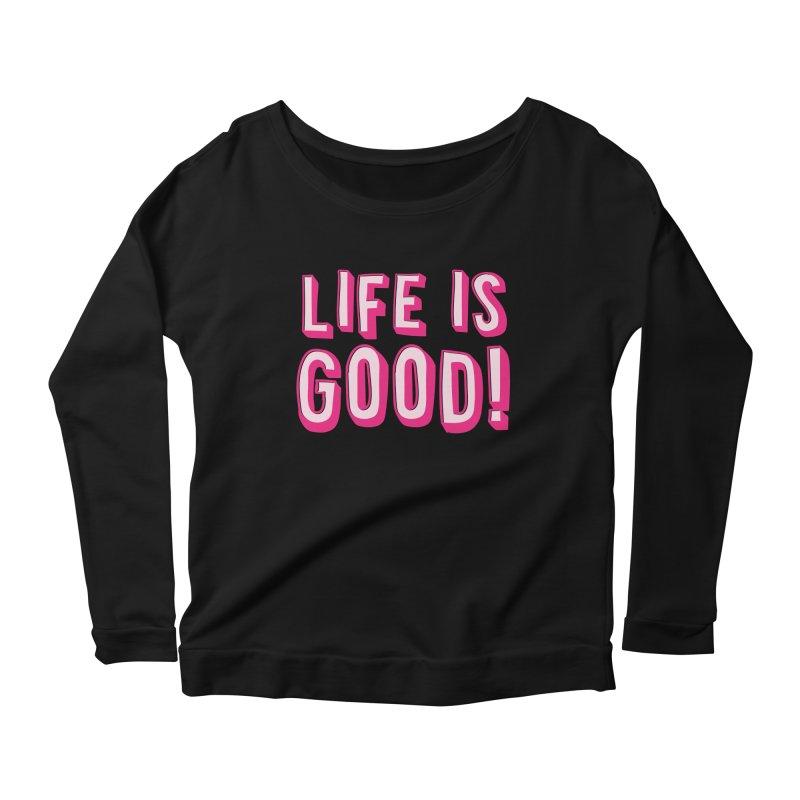 LIFE is good! Women's Longsleeve Scoopneck  by JAZZYDEVIL DESIGNZ