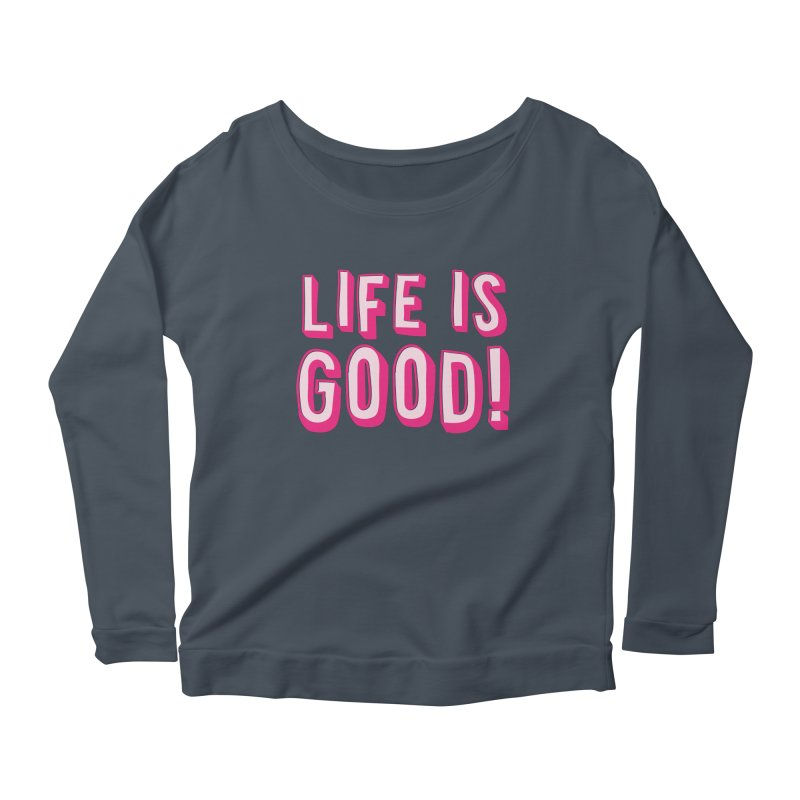 LIFE is good! Women's Longsleeve Scoopneck  by JAZZYDEVIL DESIGNZ