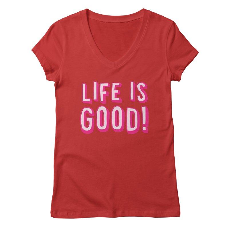 LIFE is good! Women's V-Neck by JAZZYDEVIL DESIGNZ