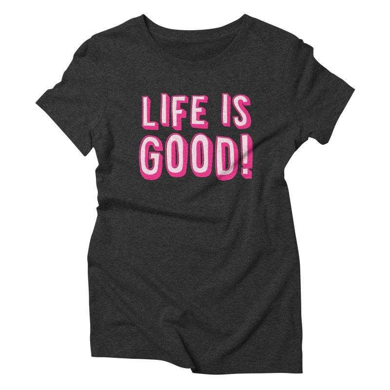 LIFE is good! Women's Triblend T-Shirt by JAZZYDEVIL DESIGNZ