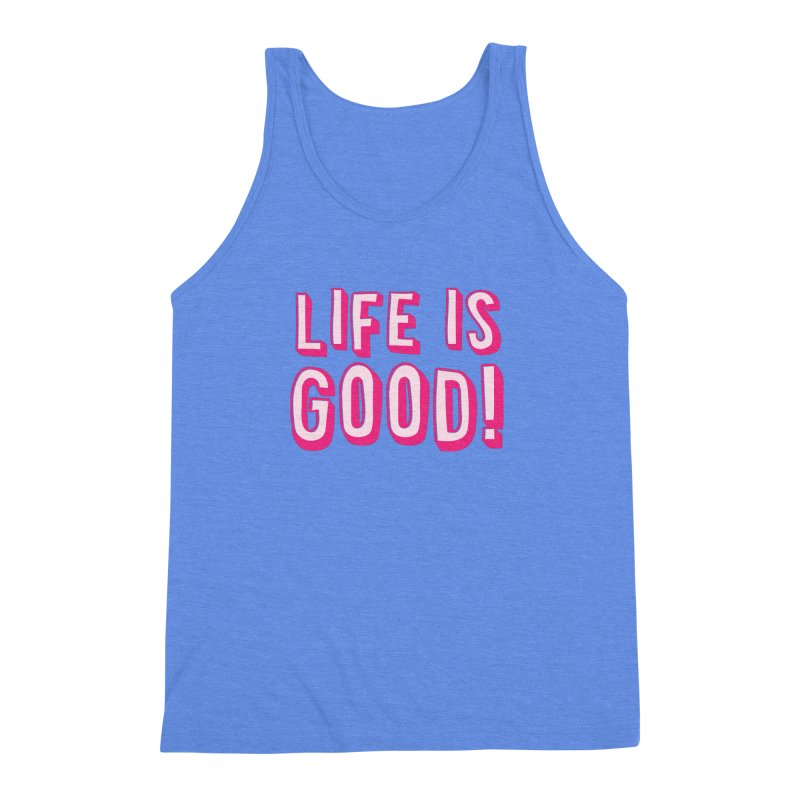 LIFE is good! Men's Triblend Tank by JAZZYDEVIL DESIGNZ