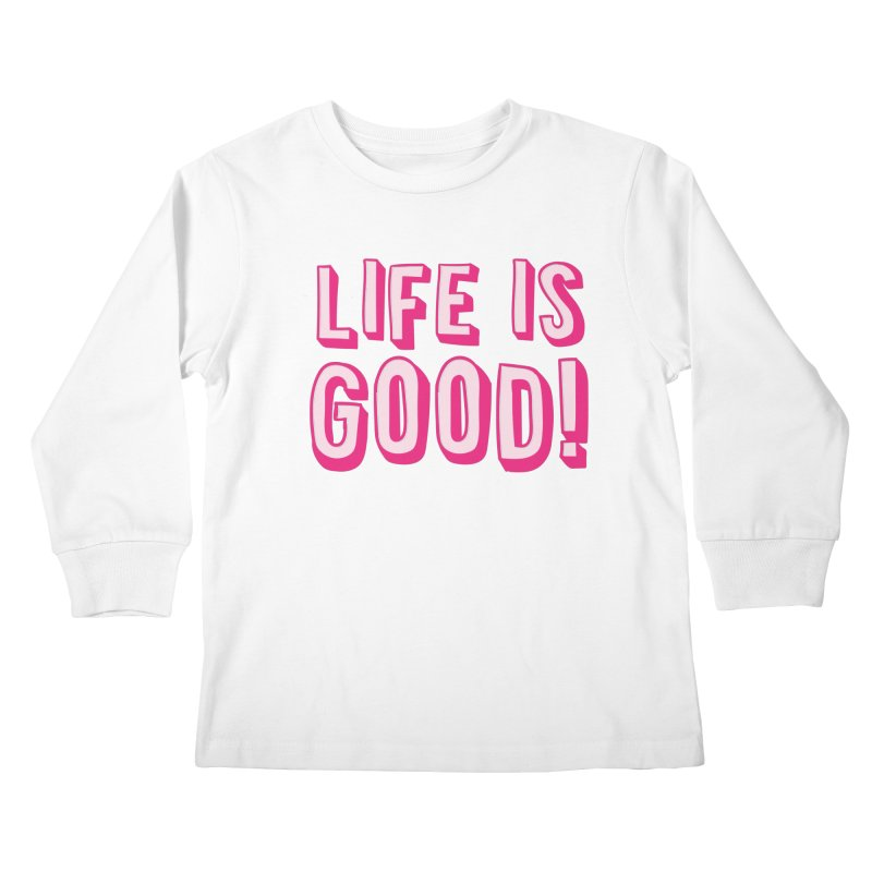 LIFE is good! Kids Longsleeve T-Shirt by JAZZYDEVIL DESIGNZ