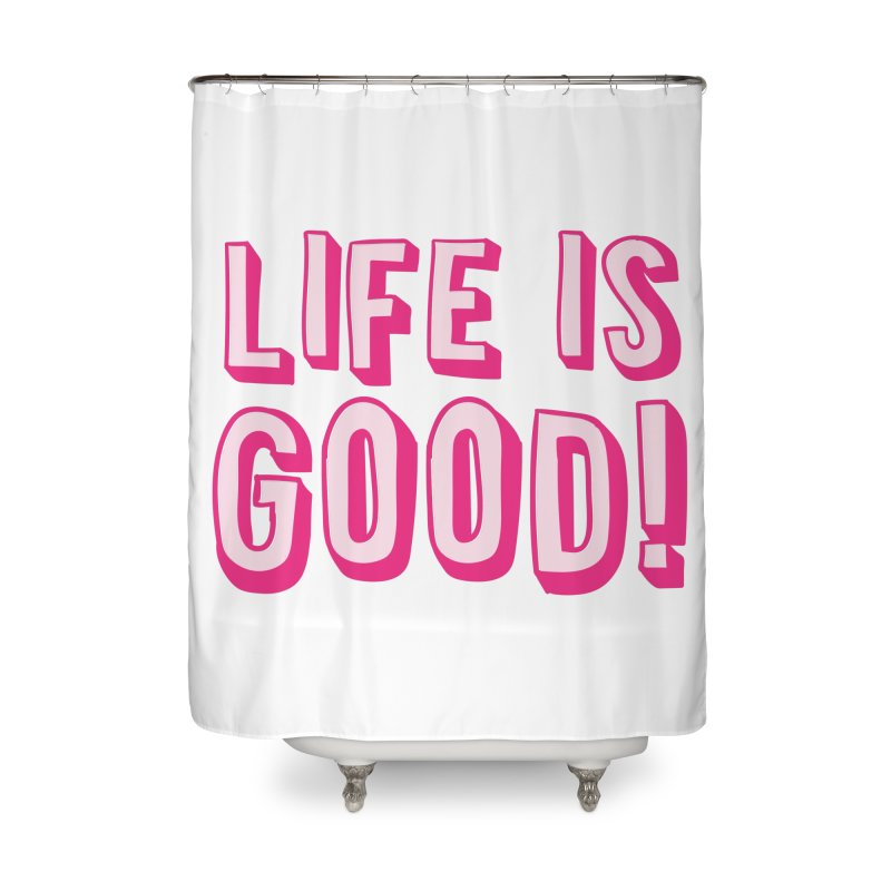 LIFE is good! Home Shower Curtain by JAZZYDEVIL DESIGNZ