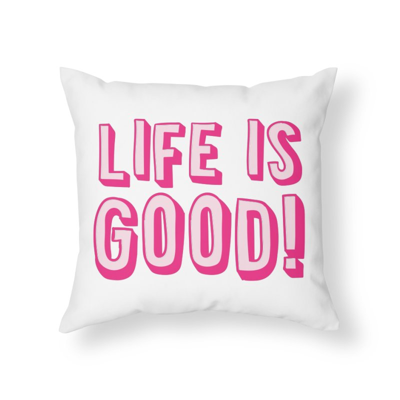 LIFE is good! Home Throw Pillow by JAZZYDEVIL DESIGNZ