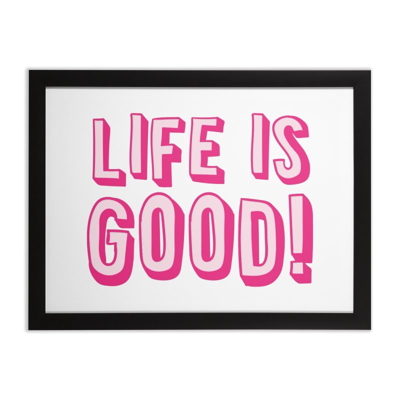LIFE is good! Home Framed Fine Art Print by JAZZYDEVIL DESIGNZ