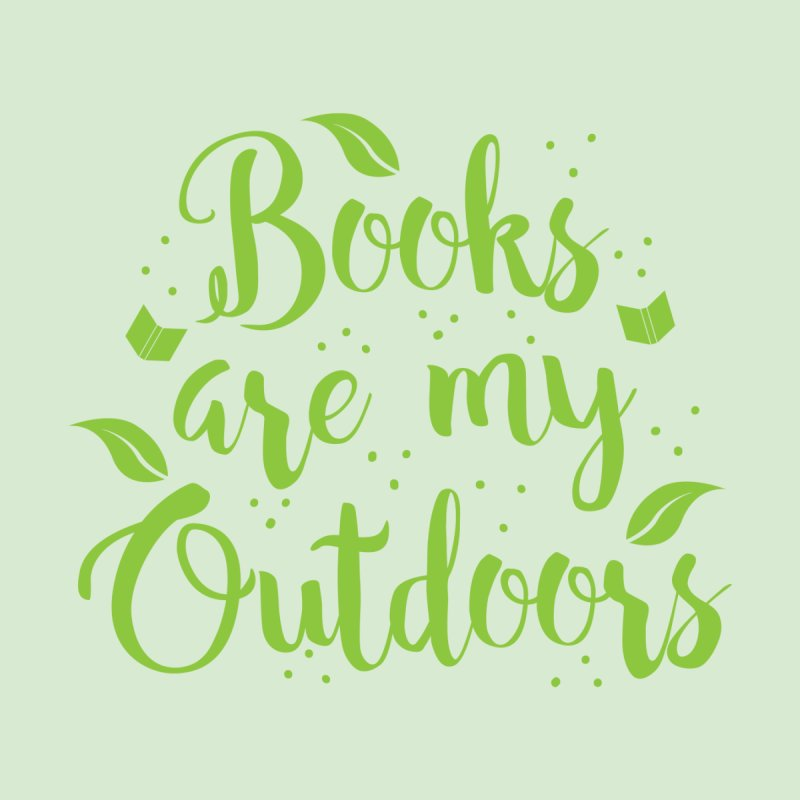 Books are my outdoors None  by JAZZYDEVIL DESIGNZ