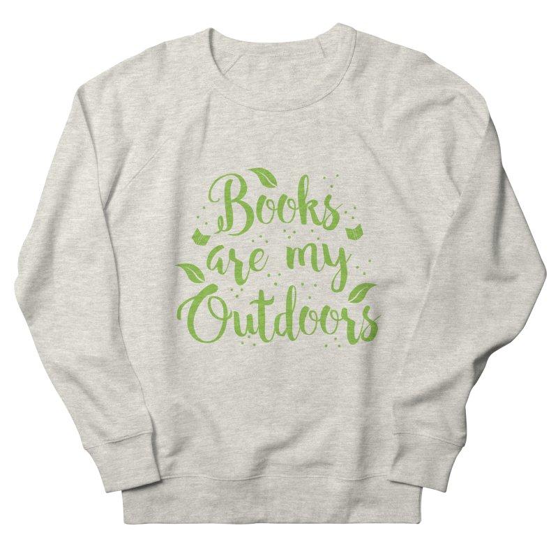 Books are my outdoors Women's Sweatshirt by JAZZYDEVIL DESIGNZ