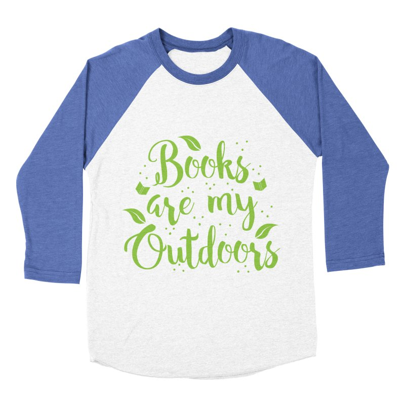Books are my outdoors Women's Baseball Triblend T-Shirt by JAZZYDEVIL DESIGNZ