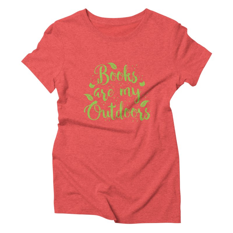 Books are my outdoors Women's Triblend T-shirt by JAZZYDEVIL DESIGNZ
