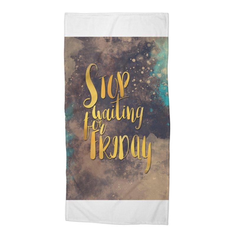 Stop waiting for friday Accessories Beach Towel by jbjart Artist Shop