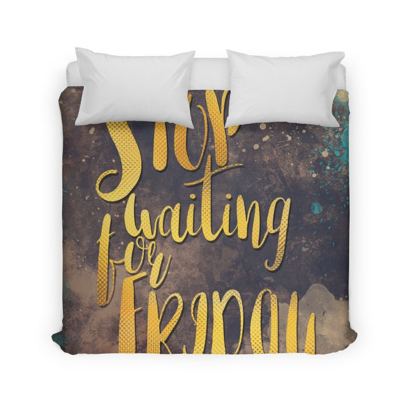 Stop waiting for friday Home Duvet by jbjart Artist Shop