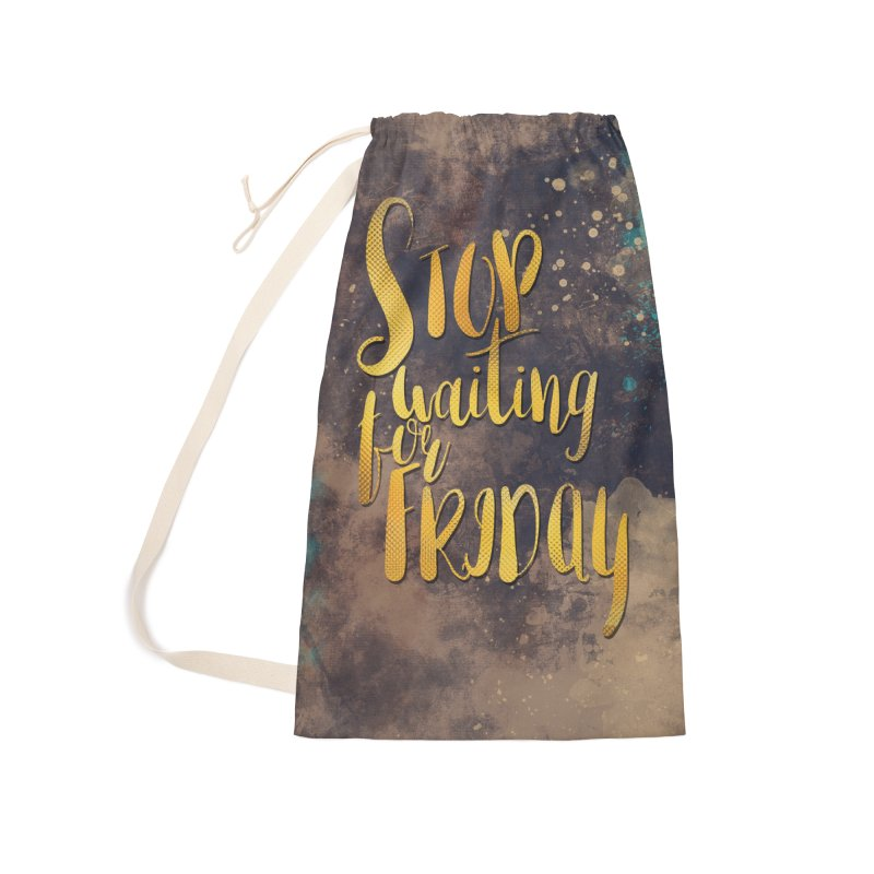 Stop waiting for friday Accessories Bag by jbjart Artist Shop