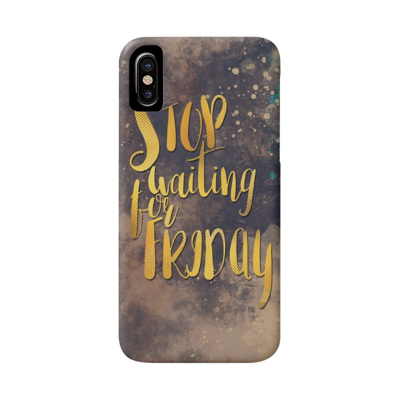 Stop waiting for friday Accessories Phone Case by jbjart Artist Shop