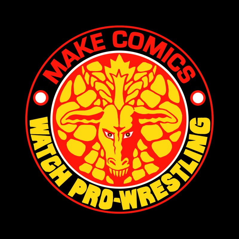 Make Comics, Watch Pro Wrestling by JB Roe Artist Shop