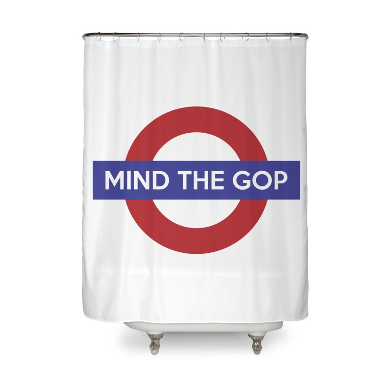 Mind The GOP Home Shower Curtain by J D STONE