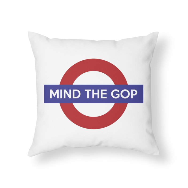 Mind The GOP Home Throw Pillow by J D STONE