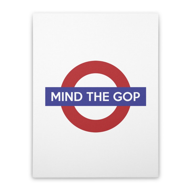 Mind The GOP Home Stretched Canvas by J D STONE