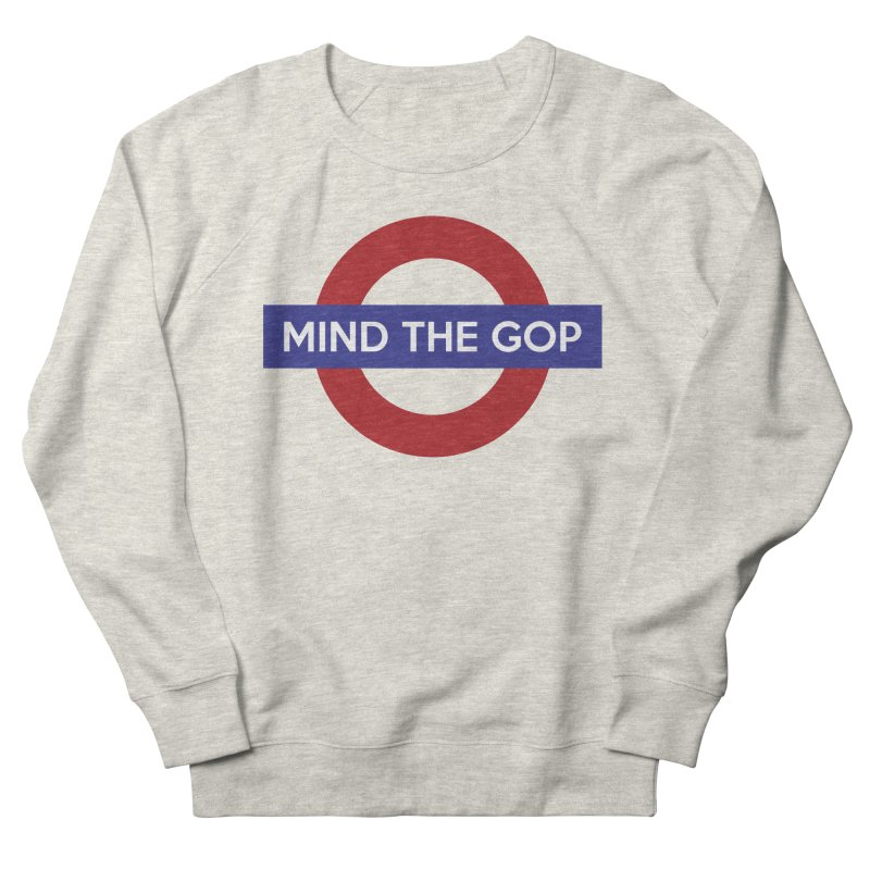 Mind The GOP Men's Sweatshirt by J D STONE