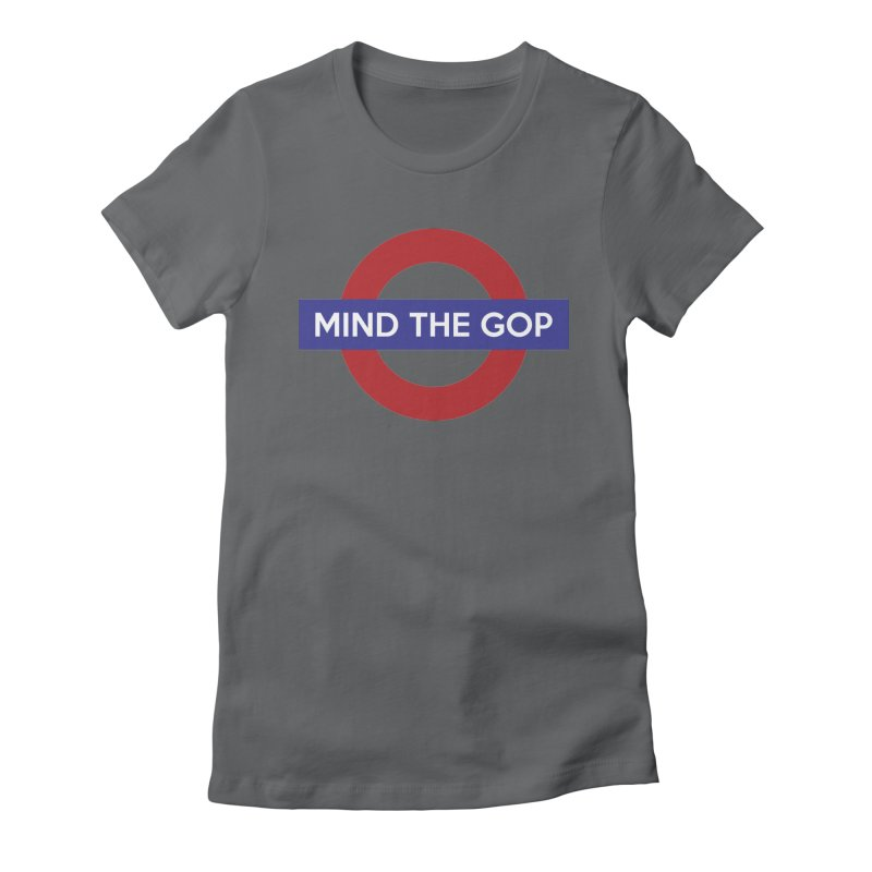 Mind The GOP Women's Fitted T-Shirt by J D STONE